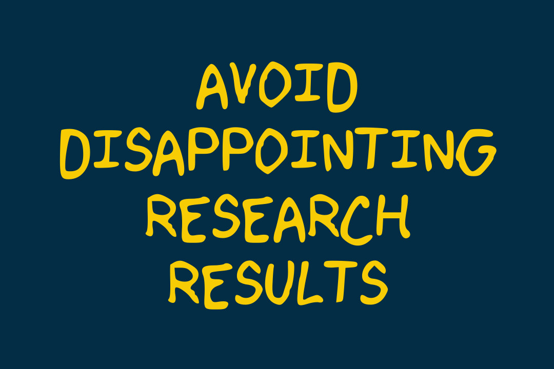 How to avoid disappointing research results?